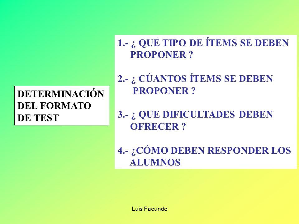 Luis Facundo ¿QUE HACER PARA CONSTRUIR UN BUEN TEST DEL PRINCIPIO AL FINAL ? 1.-DETERMINAR QUE FORMATO USAR EN UN TEST 2.-REDACTAR LOS ÍTEMS 3.- ESCRI