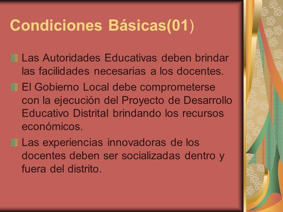 Condiciones Básicas(01) Las Autoridades Educativas deben brindar las facilidades necesarias a los docentes. El Gobierno Local debe comprometerse con l
