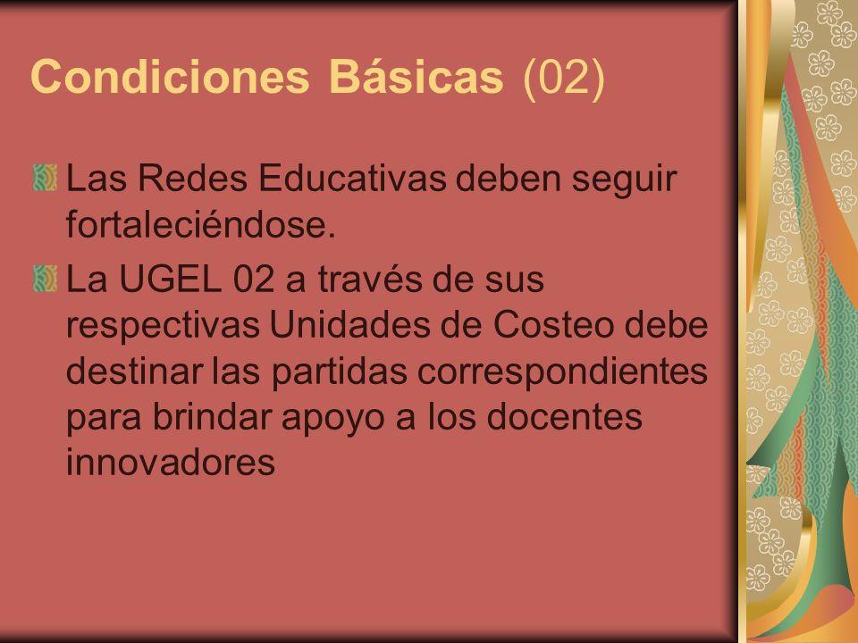 Condiciones Básicas (02) Las Redes Educativas deben seguir fortaleciéndose. La UGEL 02 a través de sus respectivas Unidades de Costeo debe destinar la