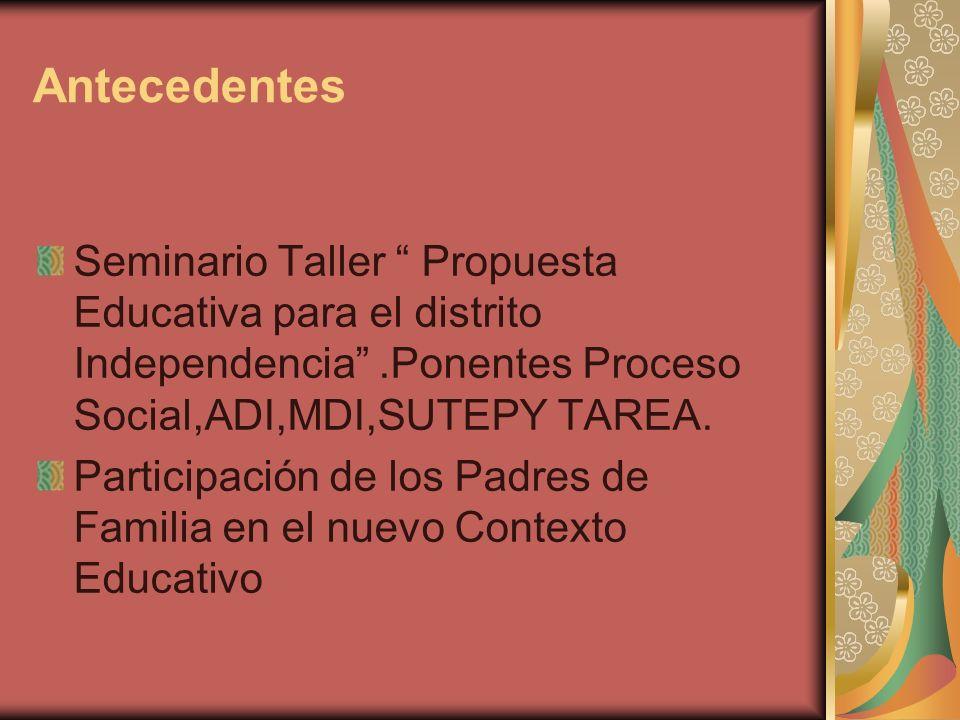 Antecedentes Seminario Taller Propuesta Educativa para el distrito Independencia.Ponentes Proceso Social,ADI,MDI,SUTEPY TAREA. Participación de los Pa
