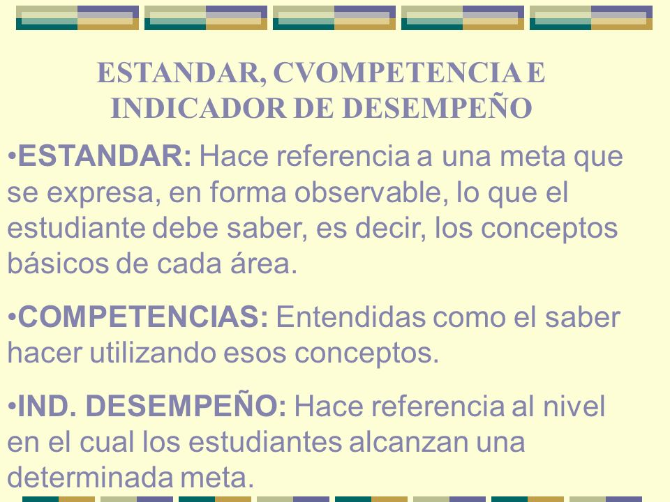 ESTANDAR: Hace referencia a una meta que se expresa, en forma observable, lo que el estudiante debe saber, es decir, los conceptos básicos de cada área.