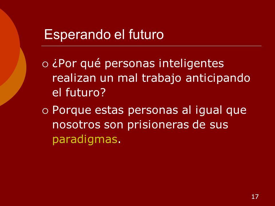 17 Esperando el futuro ¿Por qué personas inteligentes realizan un mal trabajo anticipando el futuro? Porque estas personas al igual que nosotros son p