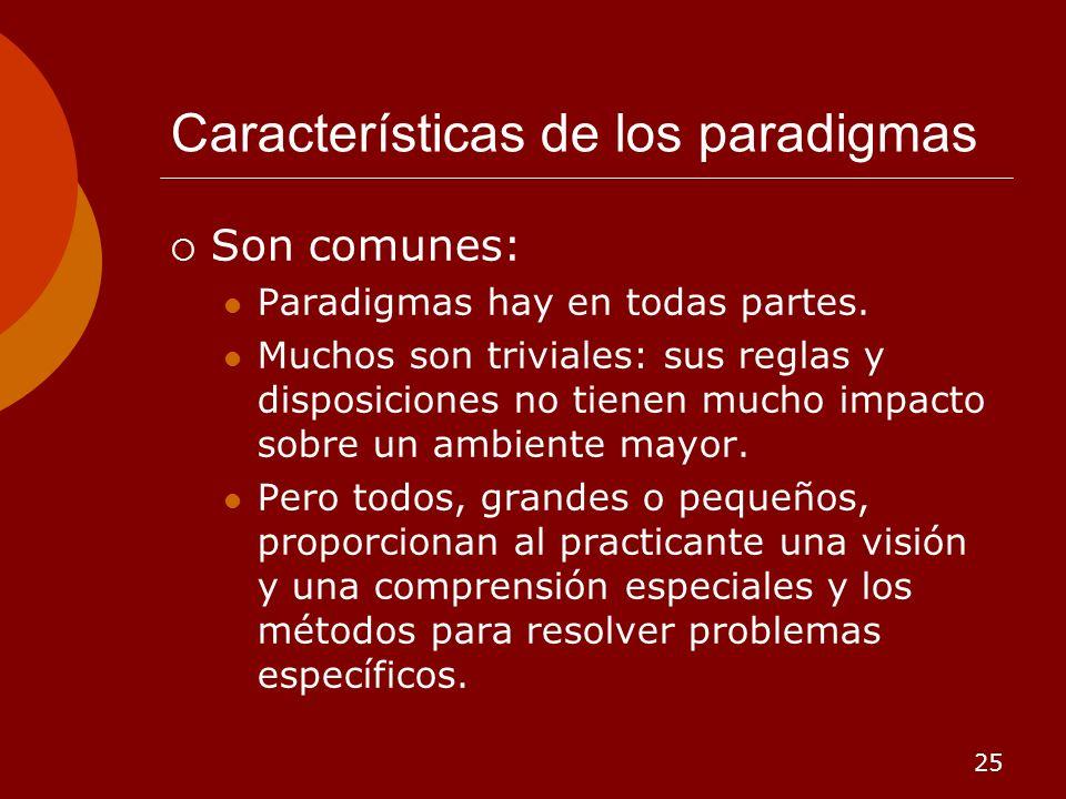 25 Características de los paradigmas Son comunes: Paradigmas hay en todas partes. Muchos son triviales: sus reglas y disposiciones no tienen mucho imp