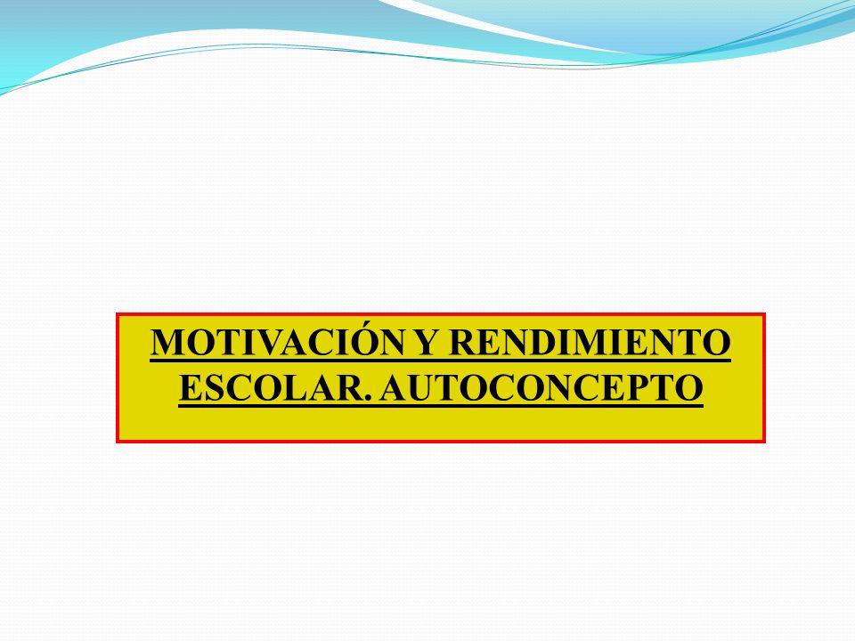 MOTIVACIÓN Y RENDIMIENTO ESCOLAR. AUTOCONCEPTO