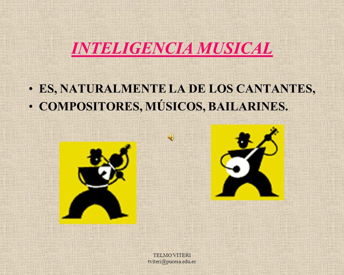 TELMO VITERI tviteri@pucesa.edu.ec INTELIGENCIA MUSICAL ES, NATURALMENTE LA DE LOS CANTANTES, COMPOSITORES, MÚSICOS, BAILARINES.