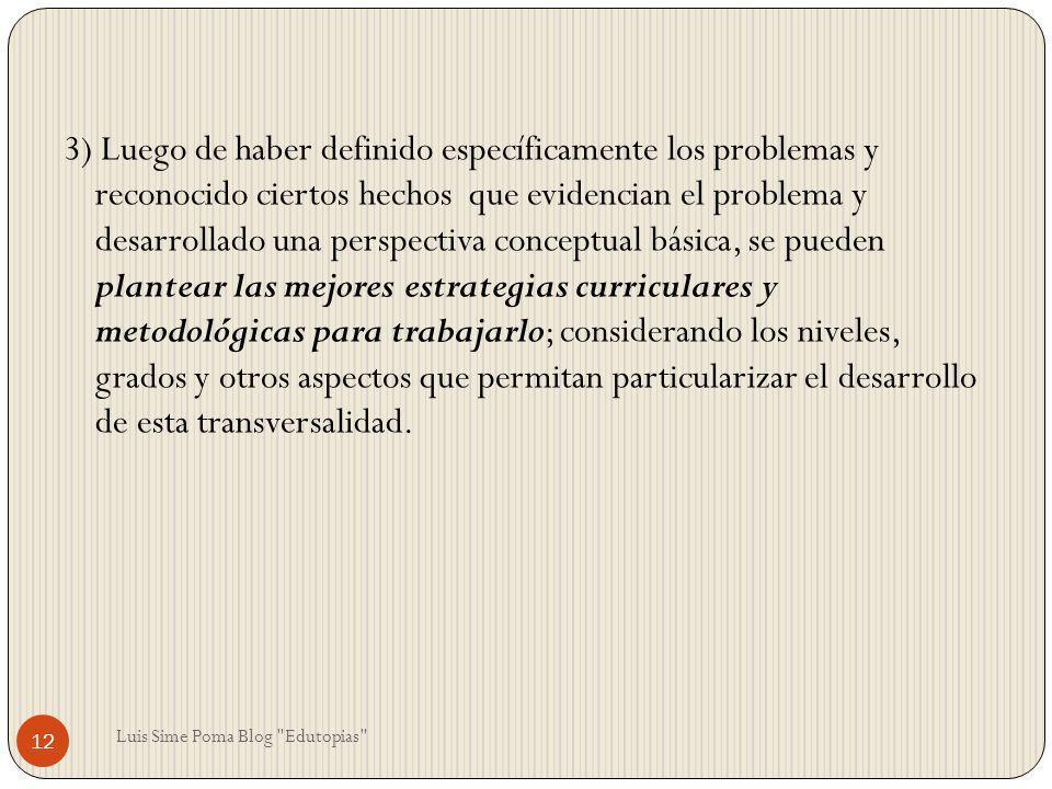 3) Luego de haber definido específicamente los problemas y reconocido ciertos hechos que evidencian el problema y desarrollado una perspectiva concept