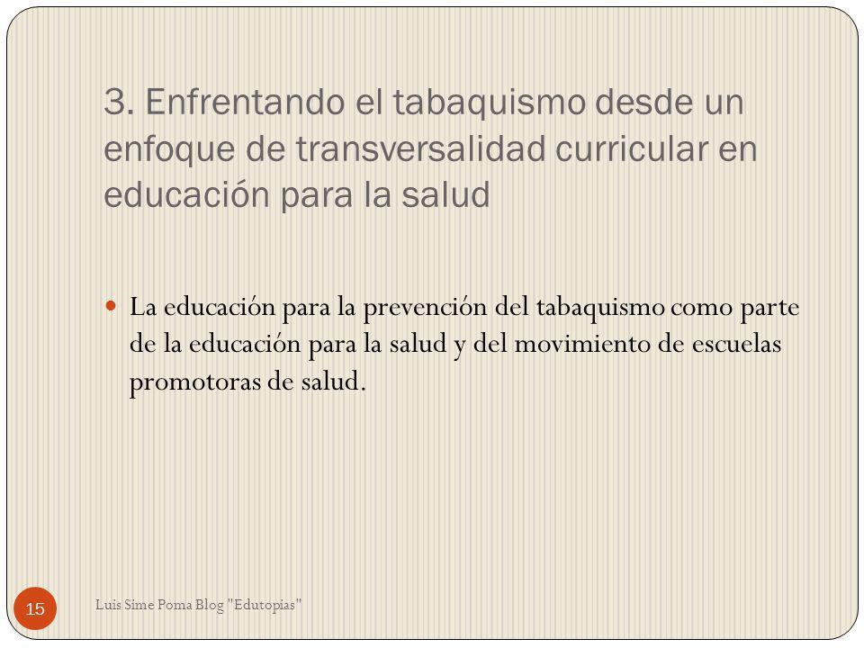 3. Enfrentando el tabaquismo desde un enfoque de transversalidad curricular en educación para la salud La educación para la prevención del tabaquismo