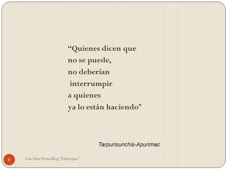 Quienes dicen que no se puede, no deberían interrumpir a quienes ya lo están haciendo Tarpurisunchis-Apurimac 6 Luis Sime Poma Blog
