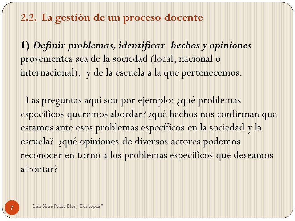 2.2. La gestión de un proceso docente 1) Definir problemas, identificar hechos y opiniones provenientes sea de la sociedad (local, nacional o internac