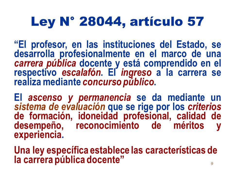 9 El profesor, en las instituciones del Estado, se desarrolla profesionalmente en el marco de una carrera pública docente y está comprendido en el respectivo escalafón.