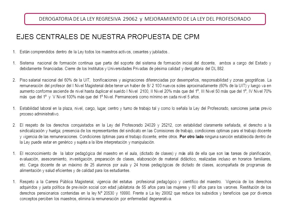DEROGATORIA DE LA LEY REGRESIVA 29062 y MEJORAMIENTO DE LA LEY DEL PROFESORADO EJES CENTRALES DE NUESTRA PROPUESTA DE CPM 1.Están comprendidos dentro