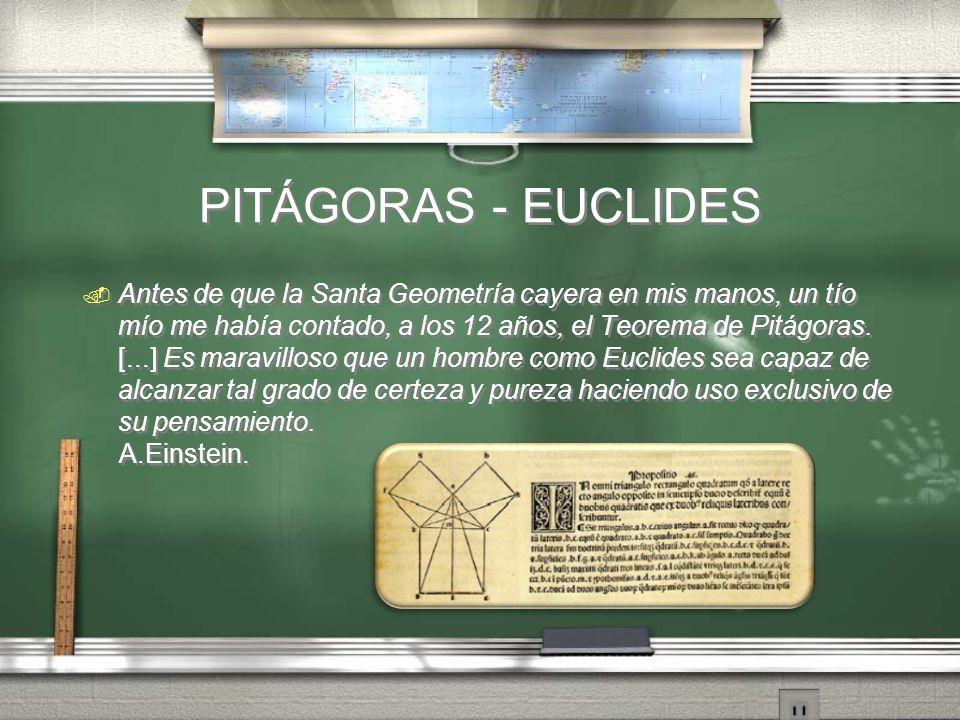 PITÁGORAS - EUCLIDES. Antes de que la Santa Geometría cayera en mis manos, un tío mío me había contado, a los 12 años, el Teorema de Pitágoras. [...]