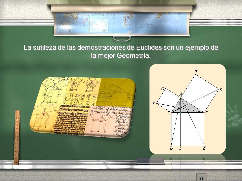 La sutileza de las demostraciones de Euclides son un ejemplo de la mejor Geometría.