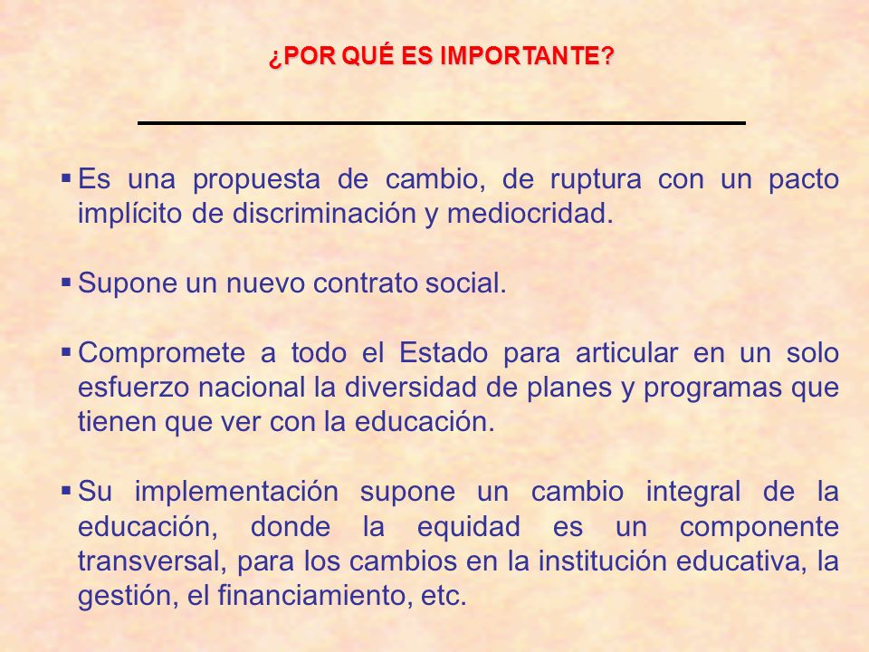 ¿POR QUÉ ES IMPORTANTE? Es una propuesta de cambio, de ruptura con un pacto implícito de discriminación y mediocridad. Supone un nuevo contrato social