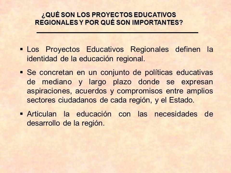 ¿QUÉ SON LOS PROYECTOS EDUCATIVOS REGIONALES Y POR QUÉ SON IMPORTANTES? Los Proyectos Educativos Regionales definen la identidad de la educación regio