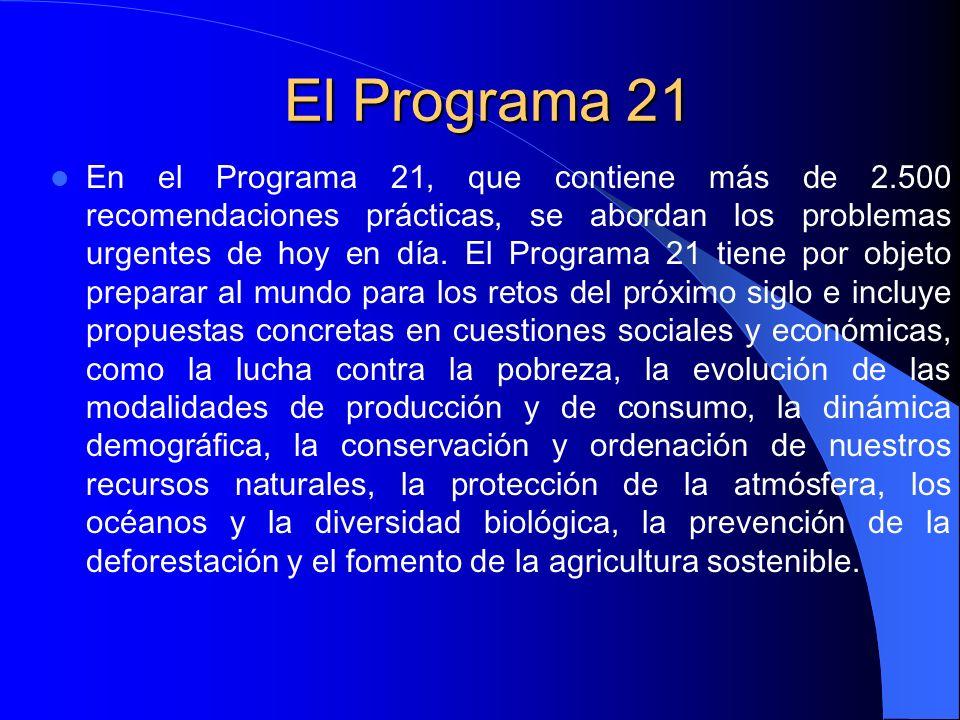 El Programa 21 En el Programa 21, que contiene más de 2.500 recomendaciones prácticas, se abordan los problemas urgentes de hoy en día. El Programa 21