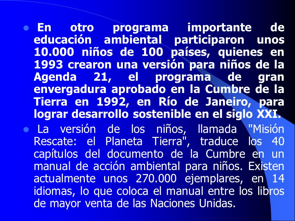 En otro programa importante de educación ambiental participaron unos 10.000 niños de 100 países, quienes en 1993 crearon una versión para niños de la