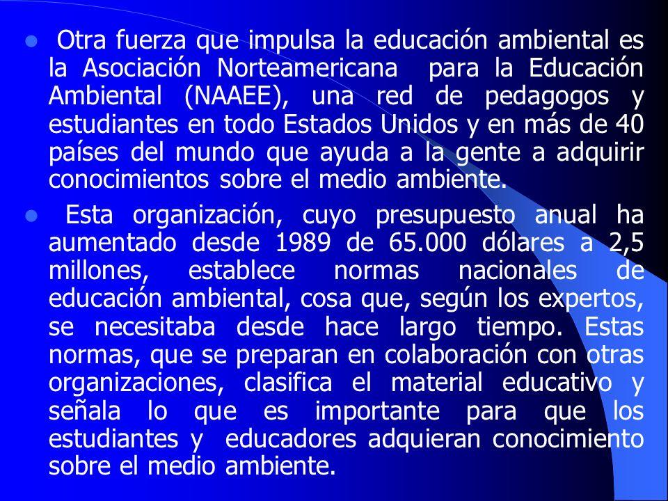 Otra fuerza que impulsa la educación ambiental es la Asociación Norteamericana para la Educación Ambiental (NAAEE), una red de pedagogos y estudiantes