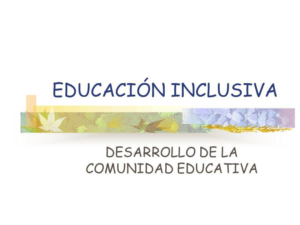 EDUCACIÓN INCLUSIVA DESARROLLO DE LA COMUNIDAD EDUCATIVA