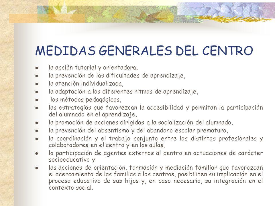 MEDIDAS GENERALES DEL CENTRO la acción tutorial y orientadora, la prevención de las dificultades de aprendizaje, la atención individualizada, la adapt