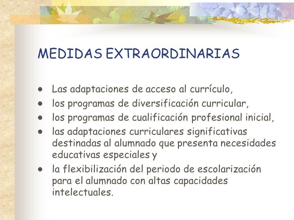 MEDIDAS EXTRAORDINARIAS Las adaptaciones de acceso al currículo, los programas de diversificación curricular, los programas de cualificación profesion