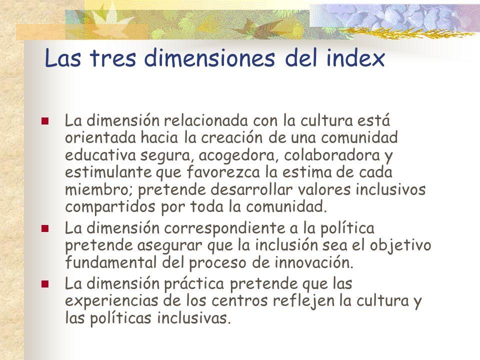Las tres dimensiones del index La dimensión relacionada con la cultura está orientada hacia la creación de una comunidad educativa segura, acogedora,