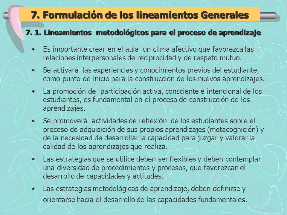 7. Formulación de los lineamientos Generales 7. 1. Lineamientos metodológicos para el proceso de aprendizaje Es importante crear en el aula un clima a