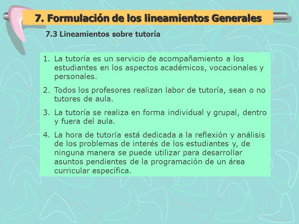 7.3 Lineamientos sobre tutoría 7. Formulación de los lineamientos Generales 1.La tutoría es un servicio de acompañamiento a los estudiantes en los asp