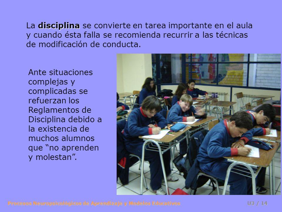 Procesos Neuropsicológicos de Aprendizaje y Modelos Educativos U3 / 13 El modelo de enseñanza subyacente es que al condicionar se facilita el aprendiz