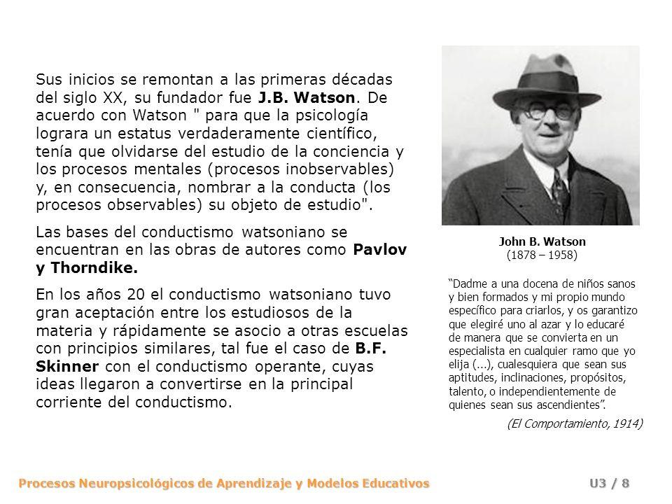 Procesos Neuropsicológicos de Aprendizaje y Modelos Educativos U3 / 8 Sus inicios se remontan a las primeras décadas del siglo XX, su fundador fue J.B.