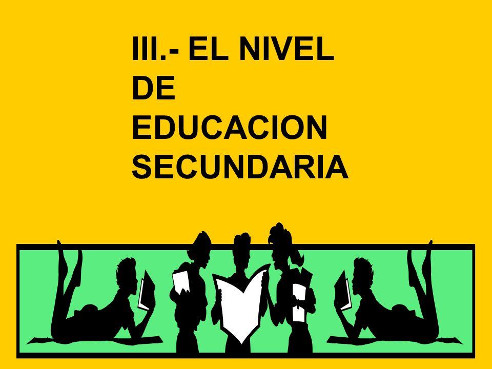 III.- EL NIVEL DE EDUCACION SECUNDARIA