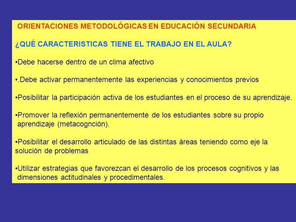 ORIENTACIONES METODOLÓGICAS EN EDUCACIÓN SECUNDARIA ¿QUÉ CARACTERISTICAS TIENE EL TRABAJO EN EL AULA.