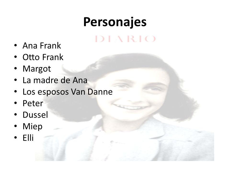 Personajes Ana Frank Otto Frank Margot La madre de Ana Los esposos Van Danne Peter Dussel Miep Elli