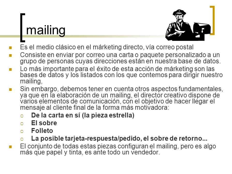 mailing Es el medio clásico en el márketing directo, vía correo postal Consiste en enviar por correo una carta o paquete personalizado a un grupo de p