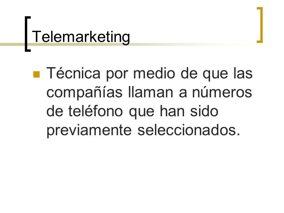 Telemarketing Técnica por medio de que las compañías llaman a números de teléfono que han sido previamente seleccionados.