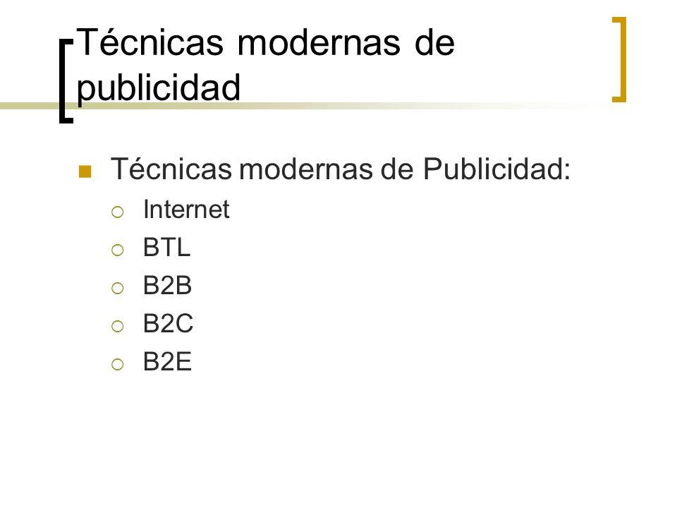 Técnicas modernas de publicidad Técnicas modernas de Publicidad: Internet BTL B2B B2C B2E