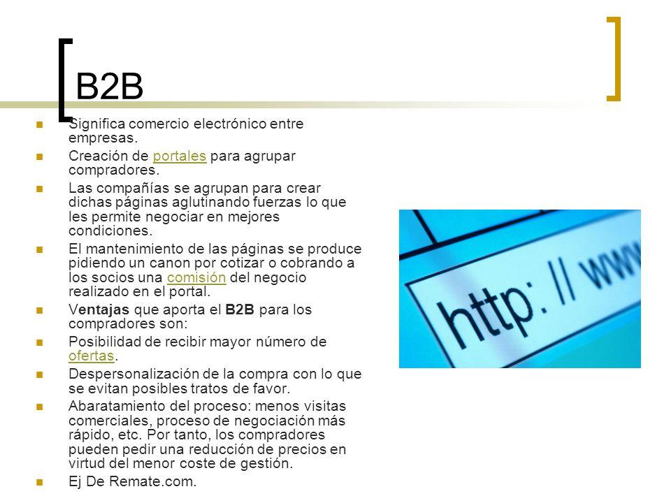B2B Significa comercio electrónico entre empresas. Creación de portales para agrupar compradores.portales Las compañías se agrupan para crear dichas p