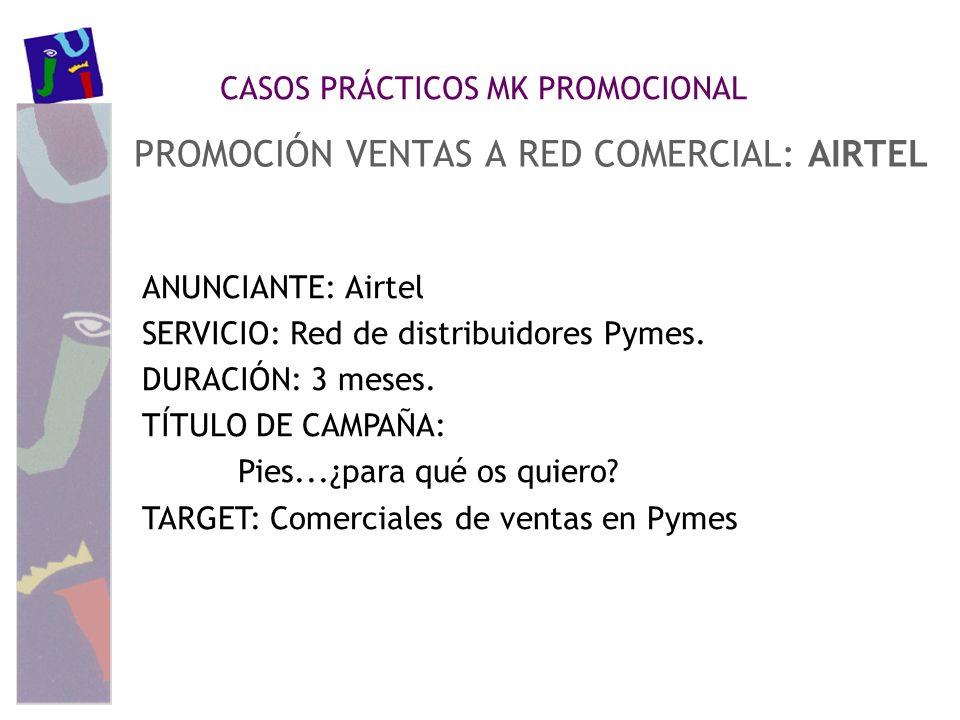 CASOS PRÁCTICOS MK PROMOCIONAL PROMOCIÓN VENTAS A RED COMERCIAL: AIRTEL ANUNCIANTE: Airtel SERVICIO: Red de distribuidores Pymes. DURACIÓN: 3 meses. T