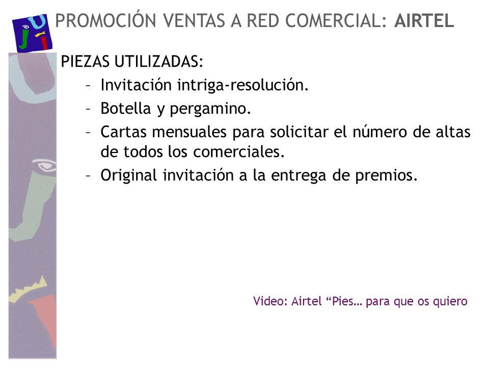 PROMOCIÓN VENTAS A RED COMERCIAL: AIRTEL PIEZAS UTILIZADAS: –Invitación intriga-resolución. –Botella y pergamino. –Cartas mensuales para solicitar el