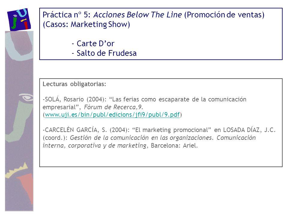 Lecturas obligatorias: -SOLÁ, Rosario (2004): Las ferias como escaparate de la comunicación empresarial, Fòrum de Recerca,9. (www.uji.es/bin/publ/edic