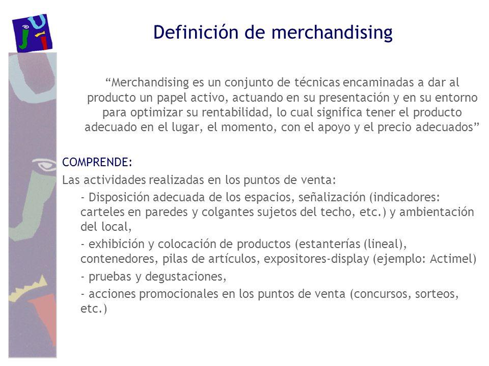 Definición de merchandising Merchandising es un conjunto de técnicas encaminadas a dar al producto un papel activo, actuando en su presentación y en s