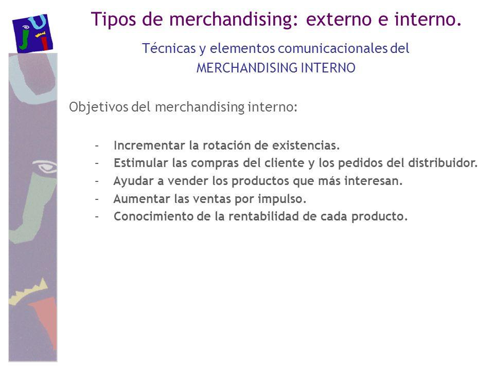 Tipos de merchandising: externo e interno. Técnicas y elementos comunicacionales del MERCHANDISING INTERNO Objetivos del merchandising interno: – Incr