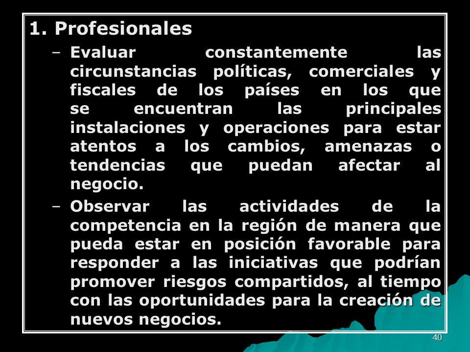 40 1. Profesionales –Evaluar constantemente las circunstancias políticas, comerciales y fiscales de los países en los que se encuentran las principale