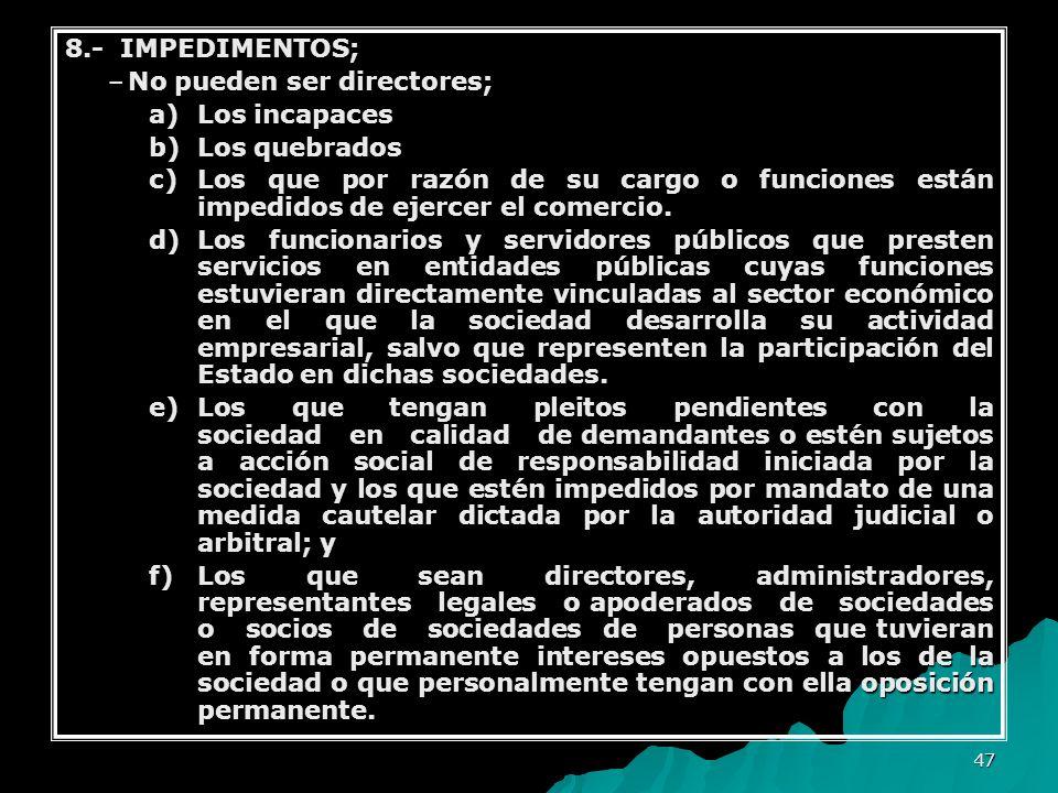 47 8.- IMPEDIMENTOS; –No pueden ser directores; a)Los incapaces b)Los quebrados c)Los que por razón de su cargo o funciones están impedidos de ejercer