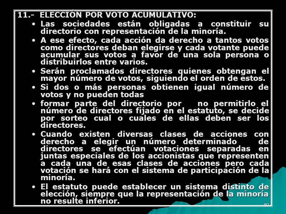 49 11.- ELECCIÓN POR VOTO ACUMULATIVO: Las sociedades están obligadas a constituir su directorio con representación de la minoría.Las sociedades están
