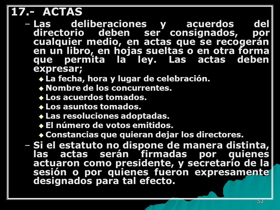 53 17.- ACTAS –Las deliberaciones y acuerdos del directorio deben ser consignados, por cualquier medio, en actas que se recogerán en un libro, en hoja