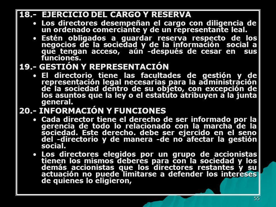 55 18.- EJERCICIO DEL CARGO Y RESERVA Los directores desempeñan el cargo con diligencia de un ordenado comerciante y de un representante leal.Los dire