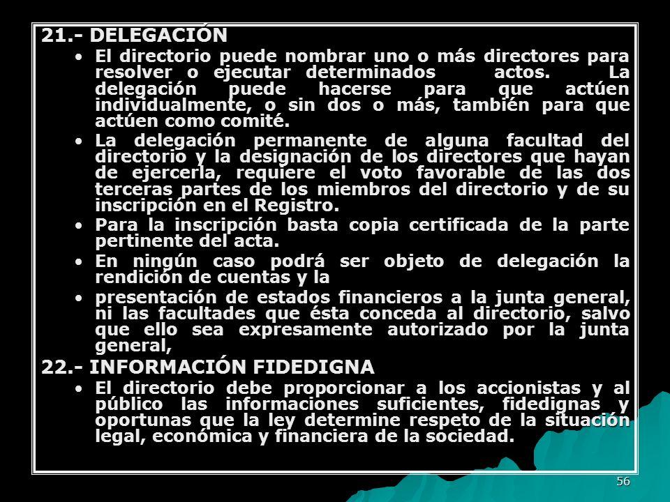 56 21.- DELEGACIÓN El directorio puede nombrar uno o más directores para resolver o ejecutar determinados actos. La delegación puede hacerse para que