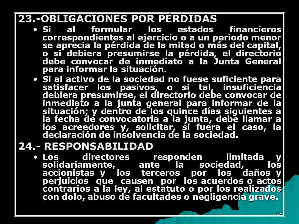 57 23.-OBLIGACIONES POR PÉRDIDAS Si al formular los estados financieros correspondientes al ejercicio o a un periodo menor se aprecia la pérdida de la