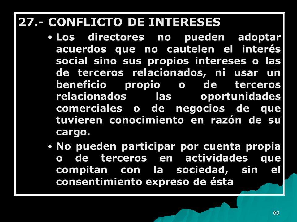 60 27.- CONFLICTO DE INTERESES Los directores no pueden adoptar acuerdos que no cautelen el interés social sino sus propios intereses o las de tercero